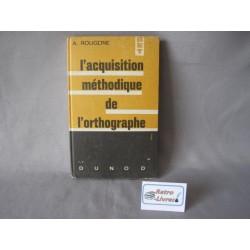 L'acquisition methodique de l'orthographe A.Rougerie 1966