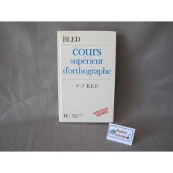 Cours supérieur d'orthographe 4e-3e-BEP Bled